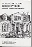 Madison County Rediscovered : Selected Historic Architecture, Kubiak, Lavinia H., 0961516216