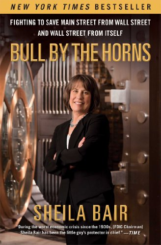 Bull by the Horns: Fighting to Save Main Street from Wall Street and Wall Street from - St Main 21
