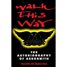 Walk This Way: The Autobiography Of Aerosmith by Aerosmith (21-Jan-1999) Paperback