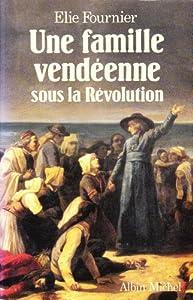 """Afficher """"UNE FAMILLE VENDEENNE SOUS LA REVOLUTION"""""""
