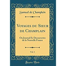 Voyages Du Sieur de Champlain, Vol. 1: Ou Journal Es Decouvertes de la Nouvelle France (Classic Reprint)