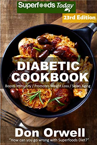 Diabetic Cookbook: Over 350 Diabetes Type 2 Quick & Easy Gluten Free Low Cholesterol Whole Foods Diabetic Recipes full of Antioxidants & Phytochemicals ... Natural Weight Loss Transformation Book 16) by Don Orwell