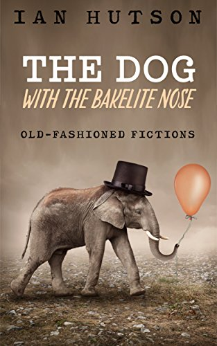 Book: The Dog With The Bakelite Nose - (Not about dogs) by Ian Hutson