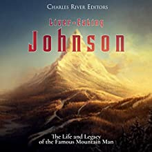 Liver-Eating Johnson: The Life and Legacy of the Famous Mountain Man Audiobook by Charles River Editors Narrated by Dan Gallagher