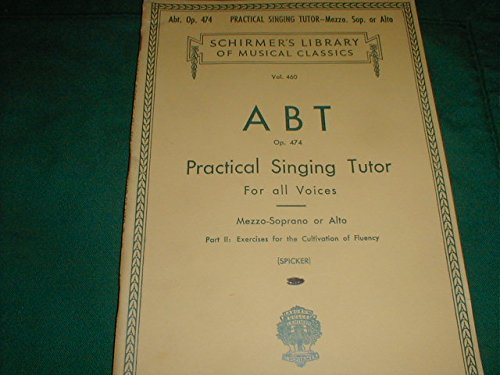 ABT: Practical Singing Tutor for All Voices, Opus 474 (for Mezzo-Soprano or Alto) Part II: EXERCISES FOR THE CULTIVATION OF FLUENCY (SPICKER) - VOL. 460