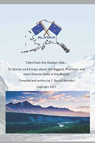 Tales From The Alaskan Side: Thirty One stories and essays from the biggest, prettiest, most diverse state in the nation. PDF