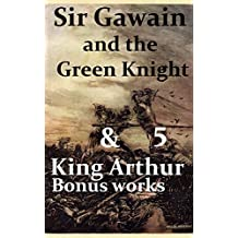 "Sir Gawain and the Green Knight & Five ""King Arthur"" Bonus works: Le Morte d'Arthur, Idylls of the King, King Arthur and His Knights, Sir Gawain and the Green Knight, and A Connecticut Yankee in King"
