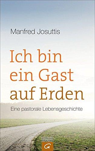 Ich bin ein Gast auf Erden: Eine pastorale Lebensgeschichte