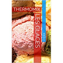 GLACES ET SORBETS: THERMOMIX (MES RECETTES THERMOMIX) (French Edition)
