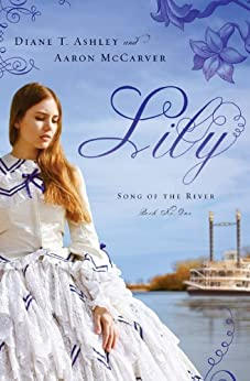 Lily (Song of the River Book 1) by [Ashley, Diane T., McCarver, Aaron]
