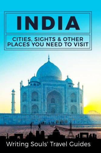 India: Cities, Sights & Other Places You Need To Visit (India, Mumbai, Delhi, Bengaluru, Hyderabad, Rajastan, Chennai) (Volume 1)