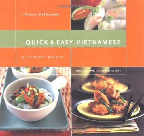 Quick & Easy Vietnamese: 75 Everyday Recipes by Nancie McDermott