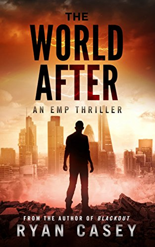 The World After: An EMP Thriller by [Casey, Ryan]