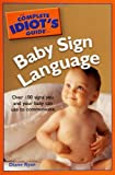 Baby Sign Language - The Complete Idiot's Guide, Diane Ryan, 1592574696