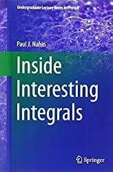 Inside Interesting Integrals: A Collection of Sneaky Tricks, Sly Substitutions, and Numerous Other Stupendously Clever, Awesomely Wicked, and Devili (Undergraduate Lecture Notes in Physics)