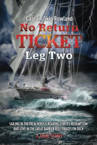 - No Return Ticket -- Leg Two: Sailing in the Treacherous Roaring Forties, Redemption and Love in the Great Barrier Reef, Pirates On Deck (Volume 2)