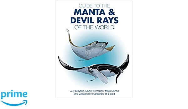 Guide to the Manta and Devil Rays of the World: Guy Stevens, Daniel Fernando, Marc Dando, Giuseppe Notarbartolo Di Sciara: 9780691183329: Amazon.com: Books
