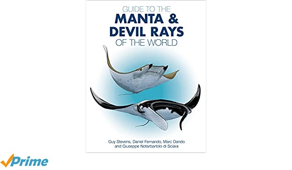 Guide to the Manta and Devil Rays of the World: Guy Stevens, Daniel Fernando, Marc Dando, Giuseppe Notarbartolo Di Sciara: 9780691183329: Amazon.com: Books