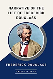 Narrative of the Life of Frederick Douglass (AmazonClassics Edition) (English Edition)