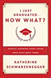I Just Graduated Now What?: Honest Answers from Those Who Have Been There