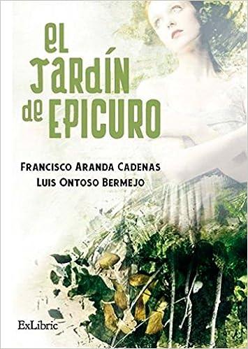 El jardín de Epicuro: Amazon.es: Aranda Cadenas, Francisco, Ontoso Bermejo, Luis: Libros