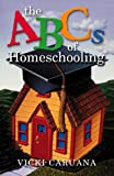 The ABCs of Homeschooling, Vicki Caruana, 1581342586
