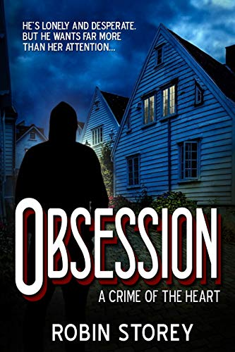 Obsession: A Crime Of The Heart (Noir Nights Book 3) by [Storey, Robin]