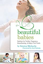 Beautiful Babies: Nutrition for Fertility, Pregnancy, Breast-feeding, and Baby's First Foods (English Edition)