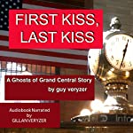 First Kiss Last Kiss: A Ghosts of Grand Central Story | Guy Veryzer