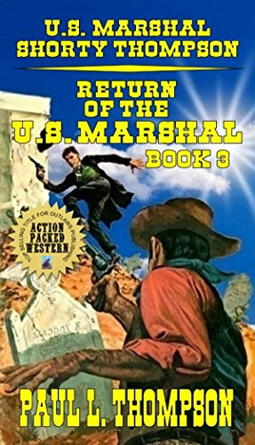 Return Of The U.S. Marshal - Book 3: Four Great U.S. Marshal Shorty Thompson Western (Cherokee Gates)