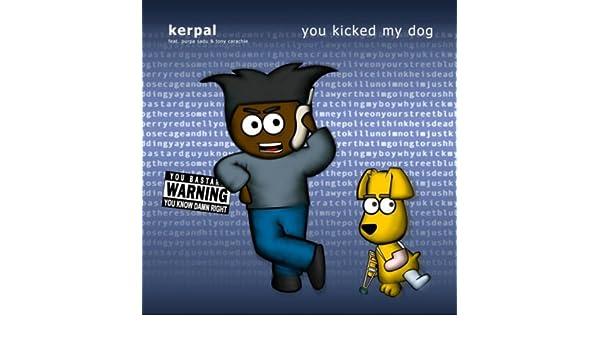 kerpal you kicked my dog mp3