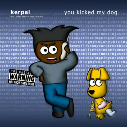 kerpal you kicked my dog