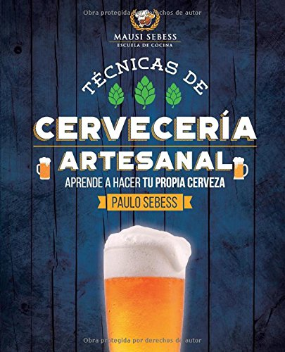 Tecnicas de Cerveceria Artesanal: ¿Como hacer tu propia cerveza? (Spanish Edition) [Paulo Sebess] (Tapa Blanda)