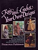 Knit and Crochet Your Own Designs, Francesca Parkinson, 0668041269
