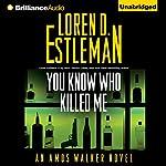 You Know Who Killed Me: Amos Walker, Book 24 | Loren D. Estleman