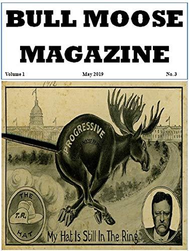 Bull Moose Magazine Vol. 1 No. 3: A Progressive Voice (Humble Little Bully Pulpit)
