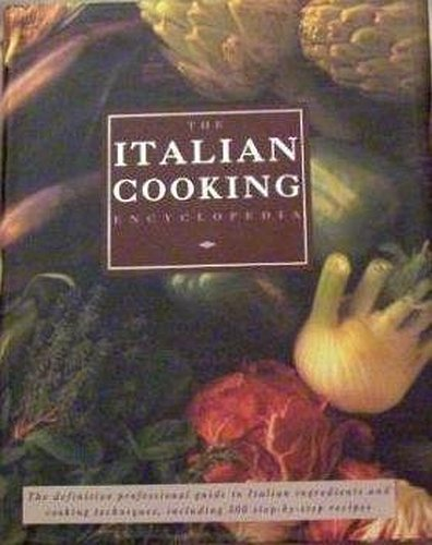 Italian Cooking Encyclopedia: The definitive professional guide to Italian ingredients and cooking techniques, including 300 step-by-step recipes ()
