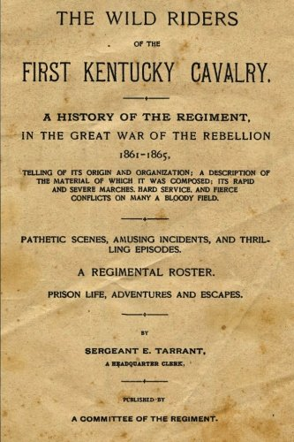 The Wild Riders Of The First Kentucky Cavalry: A History Of The Regiment, In The Great War Of The Rebellion 1861 - 1865