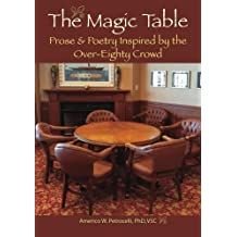 The Magic Table: Prose & Poetry Inspired by the Over-Eighty Crowd