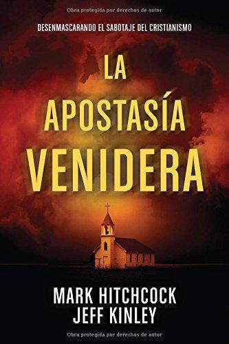La apostasia venidera: Desenmascarando el sabotaje del cristianismo (Spanish Edition) [Mark Hitchcock - Jeff Kinley] (Tapa Blanda)