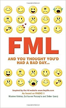 Book FML: And You Thought You'd Had a Bad Day by Valette, Maxime, Passaglia, Guillaume, Guedj, Didier (2012)