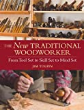 The New Traditional Woodworker: From Tool Set to Skill Set to Mind Set (Popular Woodworking)
