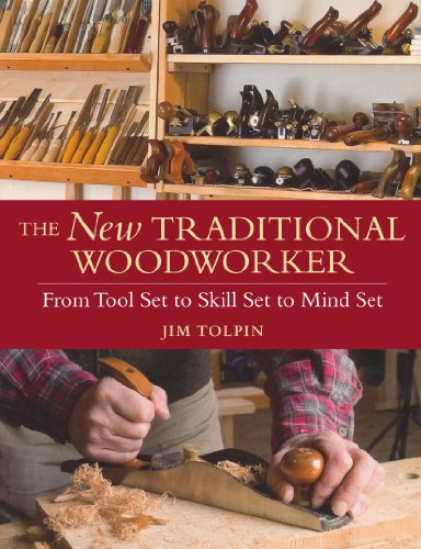 The New Traditional Woodworker: From Tool Set to Skill Set to Mind Set (Popular ()