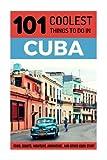 Cuba: Cuba Travel Guide: 101 Coolest Things to Do in Cuba (Cuba, Cuba Travel Guide, Havana Travel Guide, Backpacking Cuba, Budget Travel Cuba, Cuban Revolution)