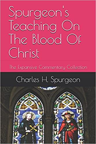 Spurgeons Teaching On The Blood Of Christ Expansive Commentary Collection Charles H Spurgeon Simon Turner 9781521444337 Amazon Books