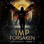 Imp Forsaken: Imp, Book 5 | Debra Dunbar