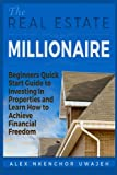 img - for The Real Estate Millionaire - Beginners Quick Start Guide to Investing In Properties and Learn How to Achieve Financial Freedom book / textbook / text book