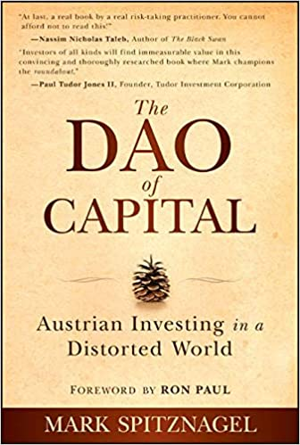 The Dao of Capital Austrian Investing in a Distorted World