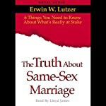 Truth About Same Sex Marriage: 6 Things You Need to Know About What's Really At Stake | Erwin Lutzer
