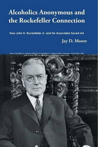 Alcoholics Anonymous and the Rockefeller Connection: How John D. Rockefeller Jr. and his Associates Saved AA